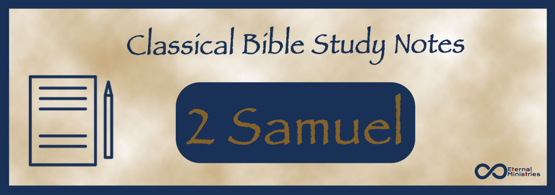 Classical Study Notes from Eternal Ministries, Old Testament - 2 Samuel