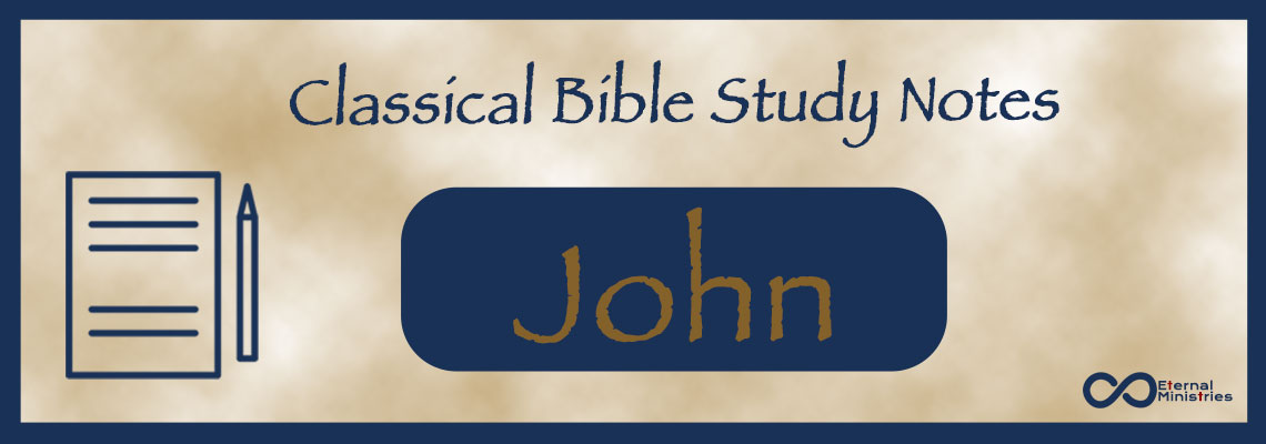 Classical Study Notes from Eternal Ministries, New Testament - John