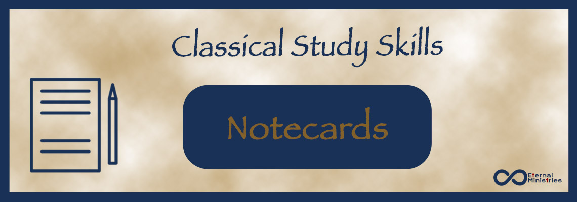 Classical Study Skills - Notecards from Eternal Ministries to help you live with an eternal perspective