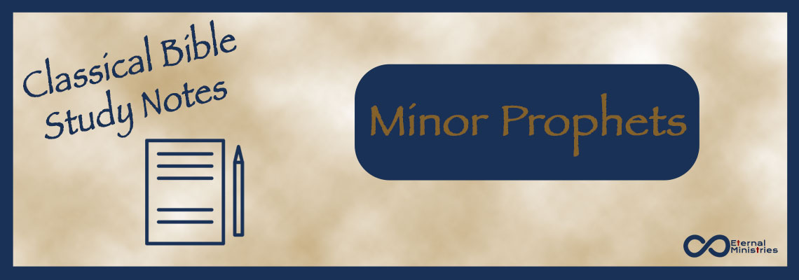 Classical Study Notes from Eternal Ministries, Old Testament - Minor Prophets